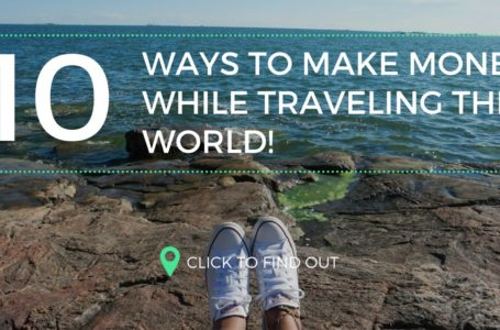 How To Travel On A Budget And Make Money While Traveling – It Is Possible!